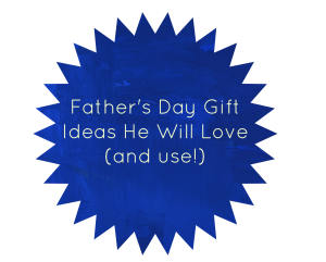 Fathers Day Gift Ideas He Will Love